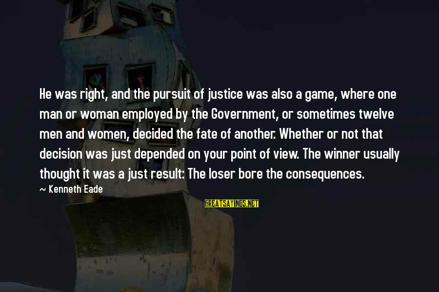 The Justice Game Sayings By Kenneth Eade: He was right, and the pursuit of justice was also a game, where one man