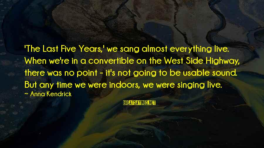 The Last Convertible Sayings By Anna Kendrick: 'The Last Five Years,' we sang almost everything live. When we're in a convertible on