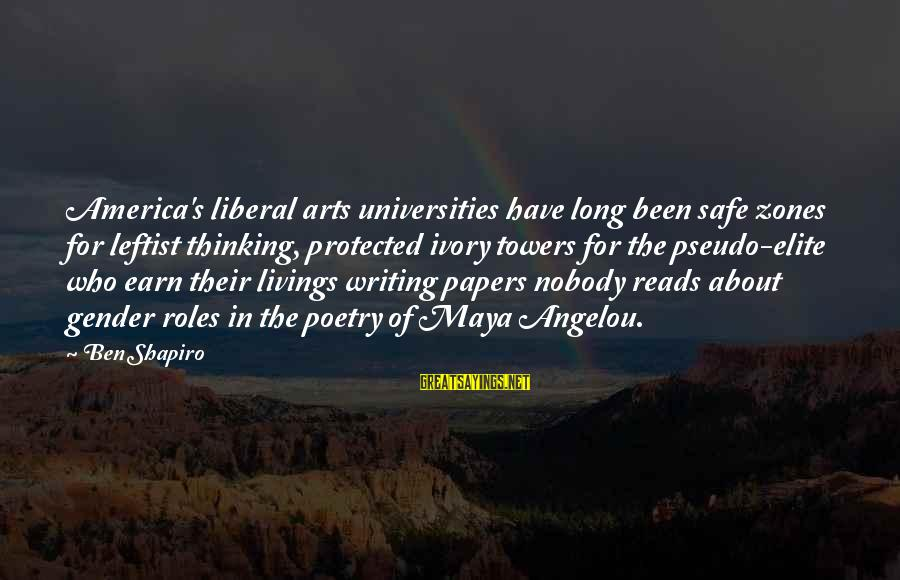 The Liberal Arts Sayings By Ben Shapiro: America's liberal arts universities have long been safe zones for leftist thinking, protected ivory towers
