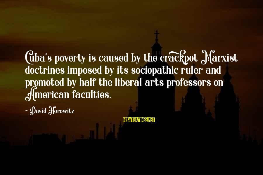 The Liberal Arts Sayings By David Horowitz: Cuba's poverty is caused by the crackpot Marxist doctrines imposed by its sociopathic ruler and