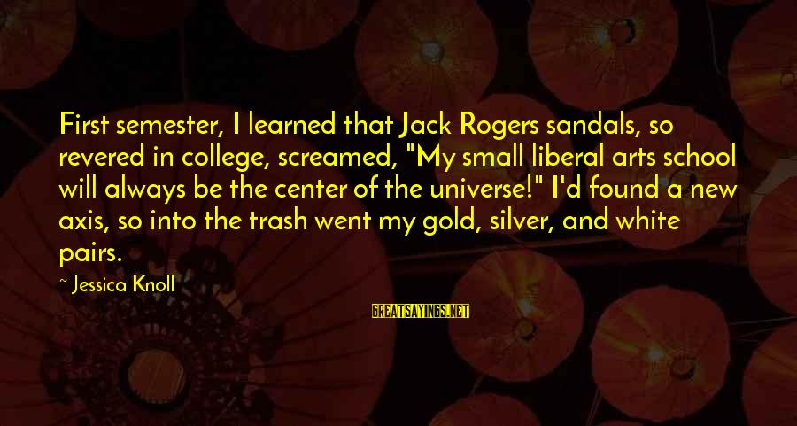 """The Liberal Arts Sayings By Jessica Knoll: First semester, I learned that Jack Rogers sandals, so revered in college, screamed, """"My small"""