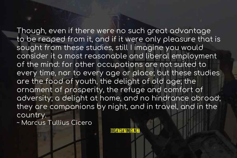 The Liberal Arts Sayings By Marcus Tullius Cicero: Though, even if there were no such great advantage to be reaped from it, and
