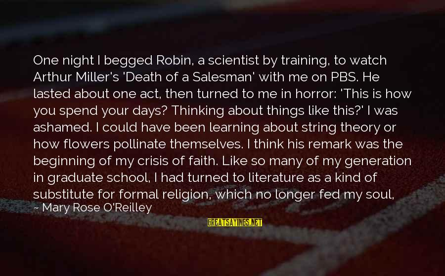 The Liberal Arts Sayings By Mary Rose O'Reilley: One night I begged Robin, a scientist by training, to watch Arthur Miller's 'Death of