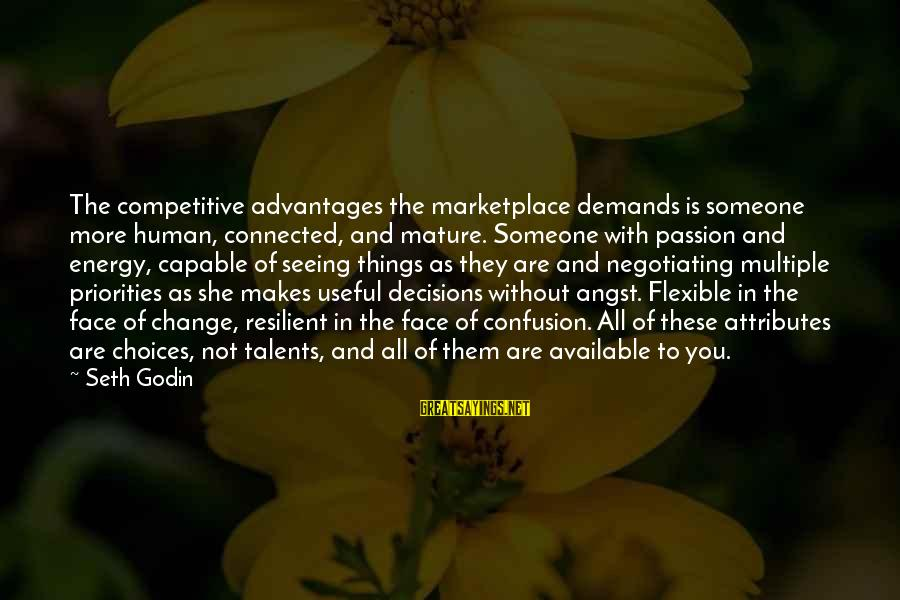The Liberal Arts Sayings By Seth Godin: The competitive advantages the marketplace demands is someone more human, connected, and mature. Someone with
