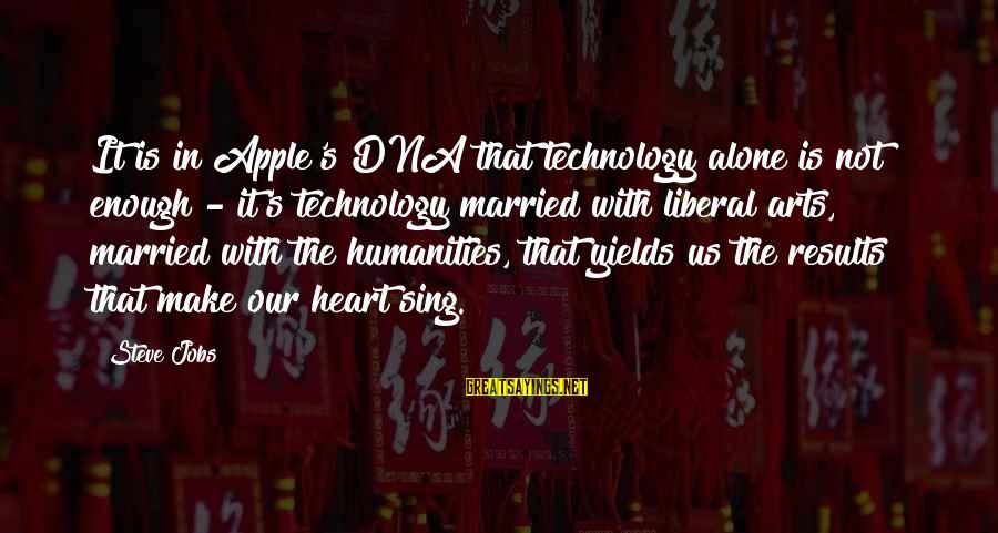 The Liberal Arts Sayings By Steve Jobs: It is in Apple's DNA that technology alone is not enough - it's technology married
