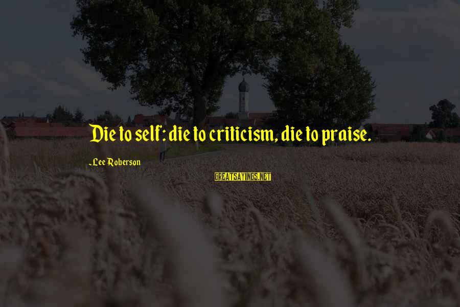 The Light Of Christ Lds Sayings By Lee Roberson: Die to self: die to criticism, die to praise.
