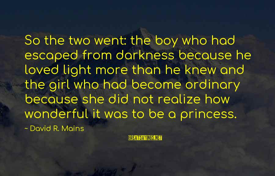 The Light Princess Sayings By David R. Mains: So the two went: the boy who had escaped from darkness because he loved light