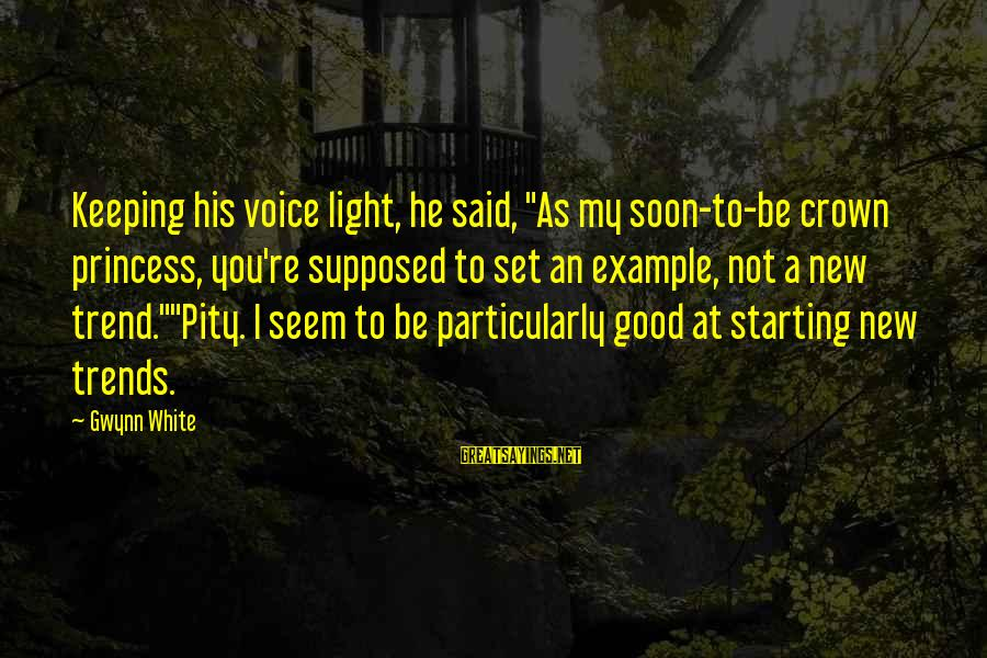 """The Light Princess Sayings By Gwynn White: Keeping his voice light, he said, """"As my soon-to-be crown princess, you're supposed to set"""