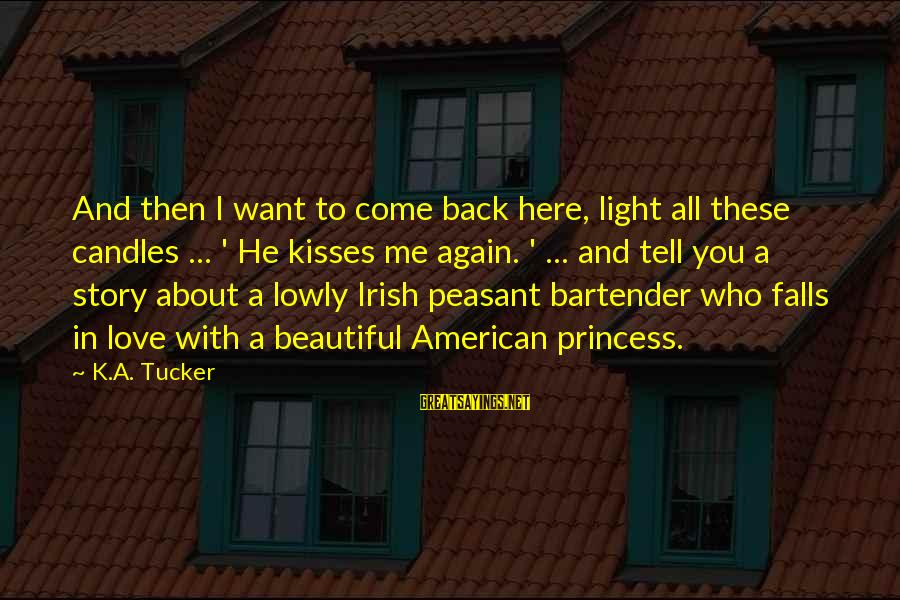 The Light Princess Sayings By K.A. Tucker: And then I want to come back here, light all these candles ... ' He