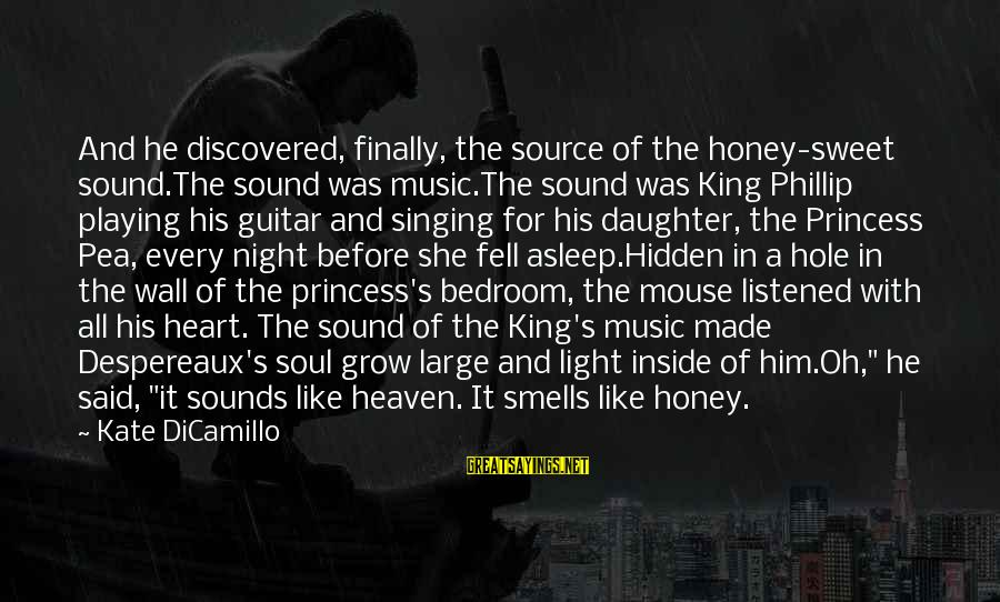The Light Princess Sayings By Kate DiCamillo: And he discovered, finally, the source of the honey-sweet sound.The sound was music.The sound was