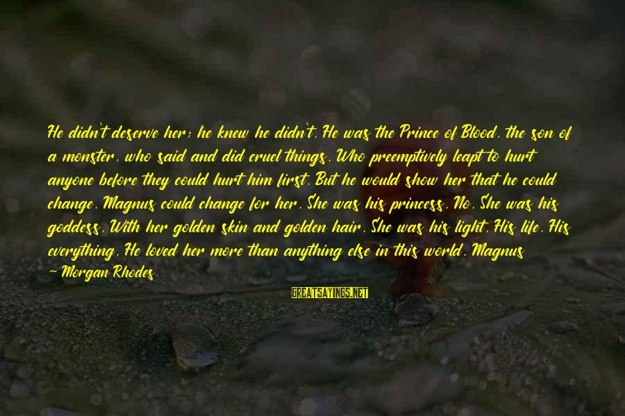 The Light Princess Sayings By Morgan Rhodes: He didn't deserve her; he knew he didn't. He was the Prince of Blood, the