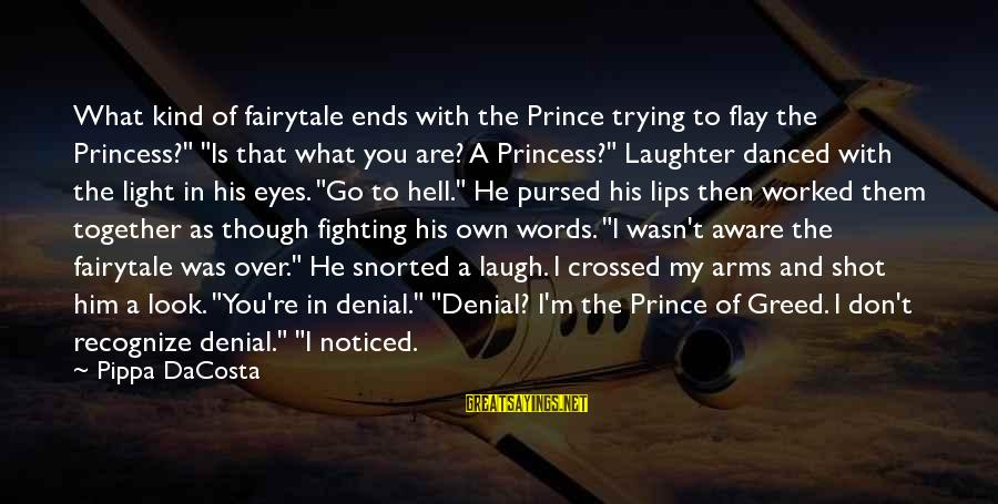 """The Light Princess Sayings By Pippa DaCosta: What kind of fairytale ends with the Prince trying to flay the Princess?"""" """"Is that"""