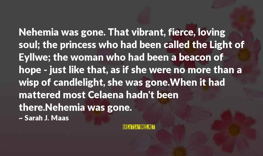 The Light Princess Sayings By Sarah J. Maas: Nehemia was gone. That vibrant, fierce, loving soul; the princess who had been called the