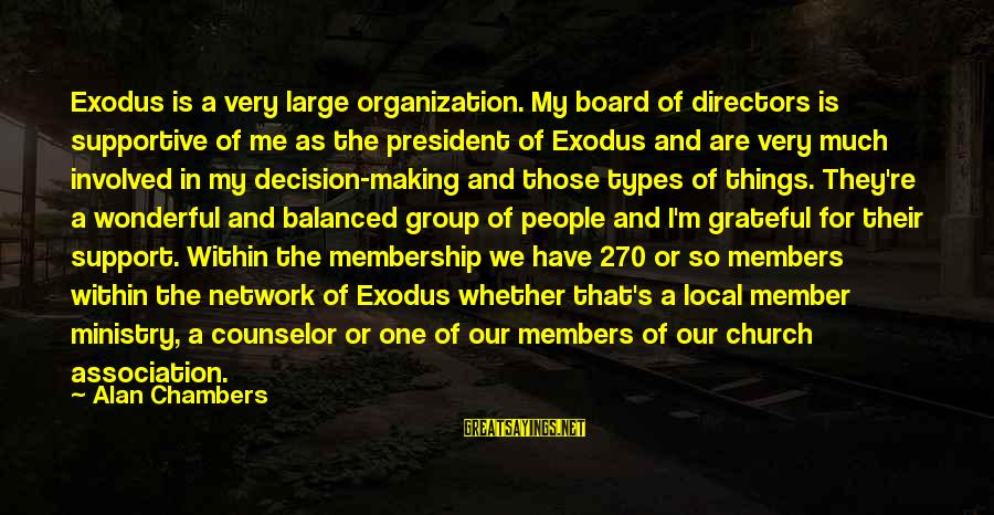 The Local Church Sayings By Alan Chambers: Exodus is a very large organization. My board of directors is supportive of me as