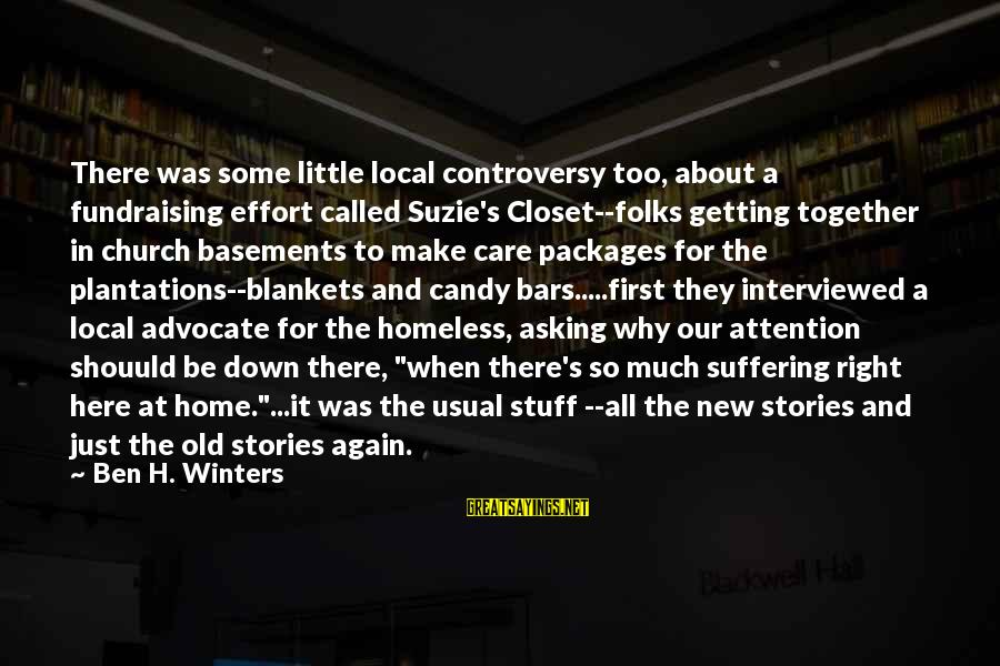 The Local Church Sayings By Ben H. Winters: There was some little local controversy too, about a fundraising effort called Suzie's Closet--folks getting