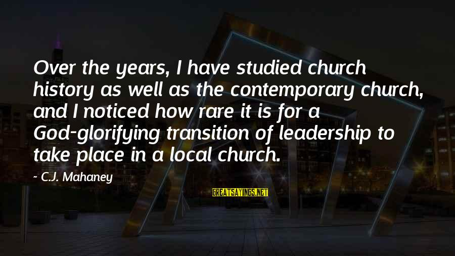 The Local Church Sayings By C.J. Mahaney: Over the years, I have studied church history as well as the contemporary church, and