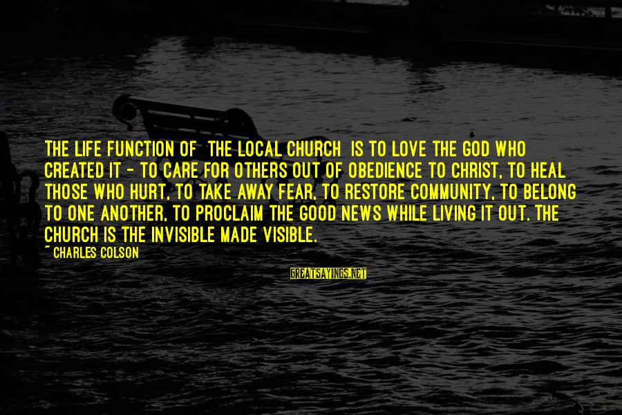 The Local Church Sayings By Charles Colson: The life function of [the local church] is to love the God who created it