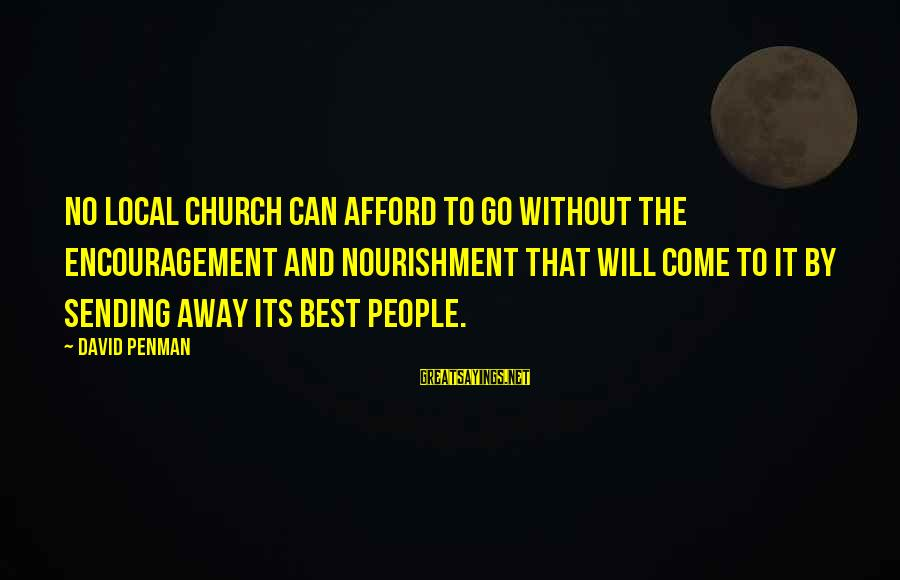 The Local Church Sayings By David Penman: No local church can afford to go without the encouragement and nourishment that will come
