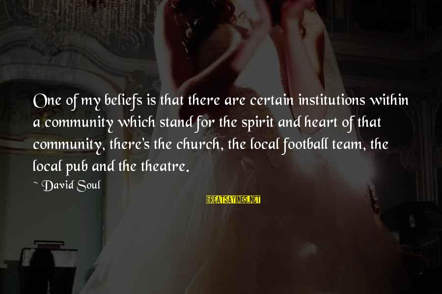 The Local Church Sayings By David Soul: One of my beliefs is that there are certain institutions within a community which stand