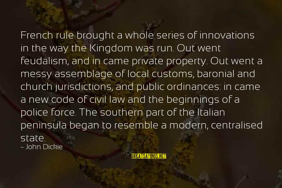 The Local Church Sayings By John Dickie: French rule brought a whole series of innovations in the way the Kingdom was run.