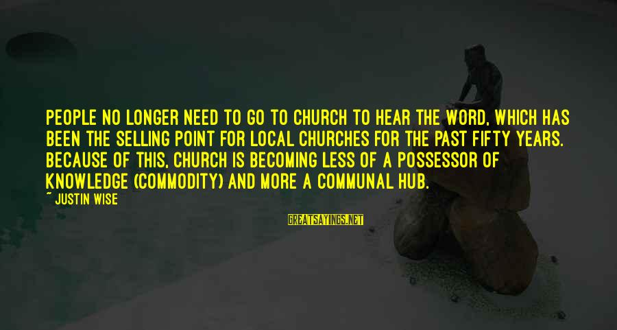 The Local Church Sayings By Justin Wise: People no longer need to go to church to hear the Word, which has been