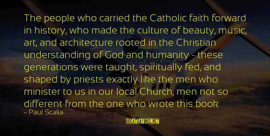 The Local Church Sayings By Paul Scalia: The people who carried the Catholic faith forward in history, who made the culture of