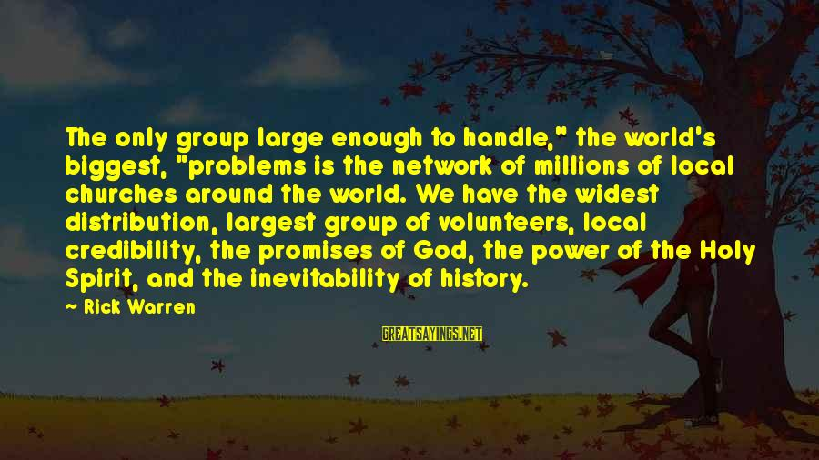 "The Local Church Sayings By Rick Warren: The only group large enough to handle,"" the world's biggest, ""problems is the network of"