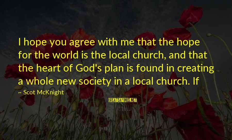 The Local Church Sayings By Scot McKnight: I hope you agree with me that the hope for the world is the local