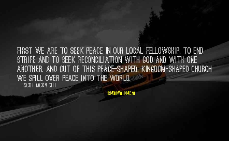The Local Church Sayings By Scot McKnight: First we are to seek peace in our local fellowship, to end strife and to