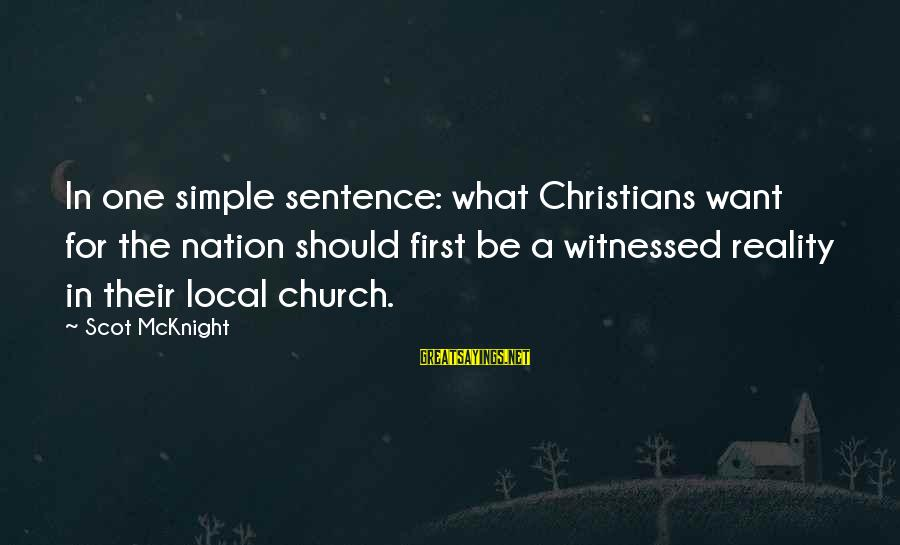 The Local Church Sayings By Scot McKnight: In one simple sentence: what Christians want for the nation should first be a witnessed
