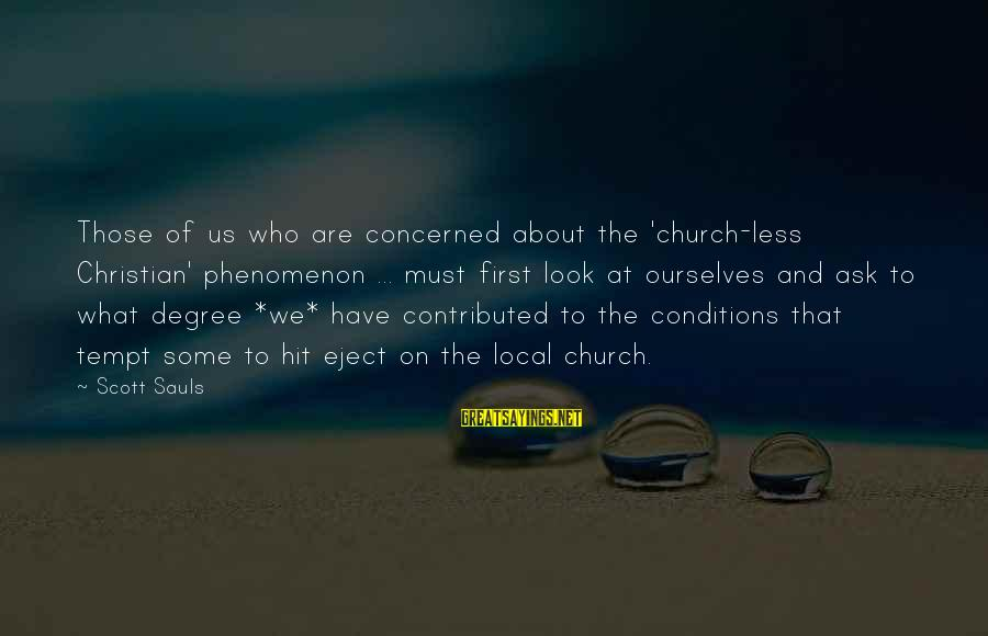 The Local Church Sayings By Scott Sauls: Those of us who are concerned about the 'church-less Christian' phenomenon ... must first look