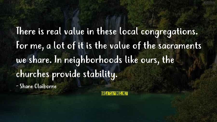 The Local Church Sayings By Shane Claiborne: There is real value in these local congregations. For me, a lot of it is