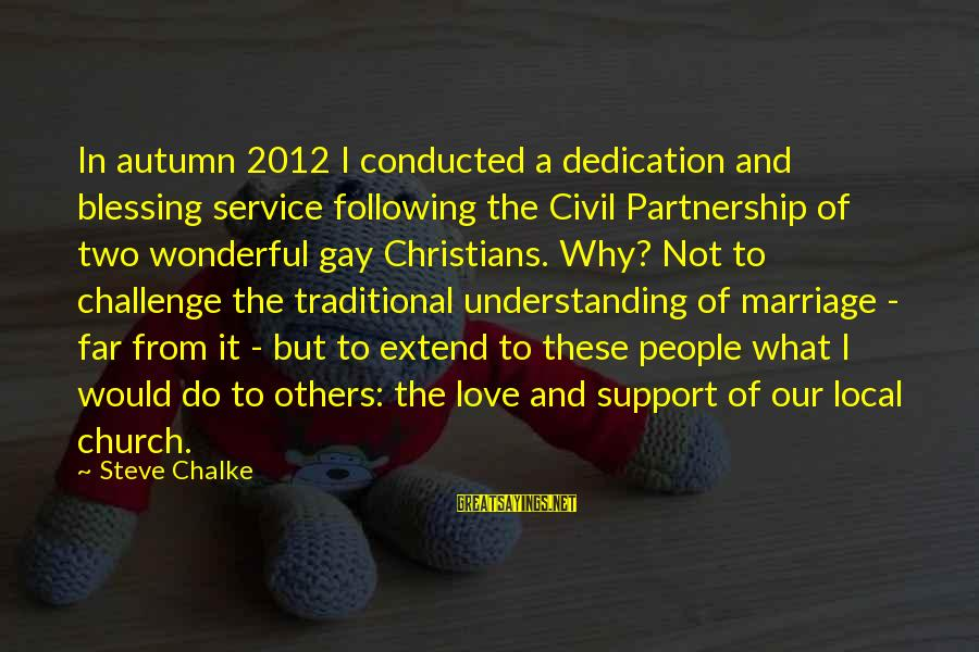 The Local Church Sayings By Steve Chalke: In autumn 2012 I conducted a dedication and blessing service following the Civil Partnership of