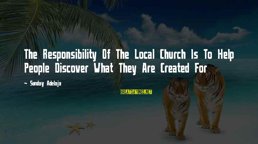 The Local Church Sayings By Sunday Adelaja: The Responsibility Of The Local Church Is To Help People Discover What They Are Created