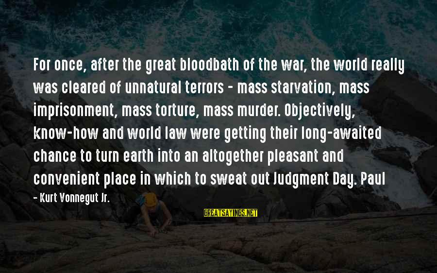 The Long Earth Sayings By Kurt Vonnegut Jr.: For once, after the great bloodbath of the war, the world really was cleared of