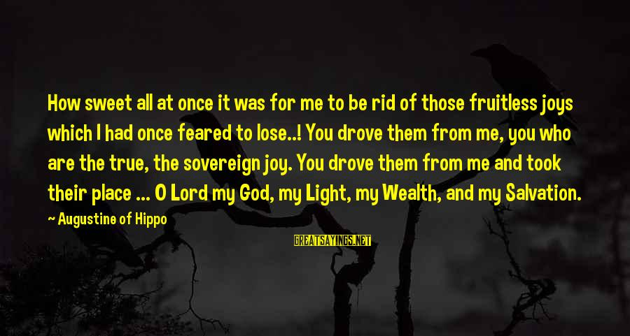 The Lord Is My Light And My Salvation Sayings By Augustine Of Hippo: How sweet all at once it was for me to be rid of those fruitless