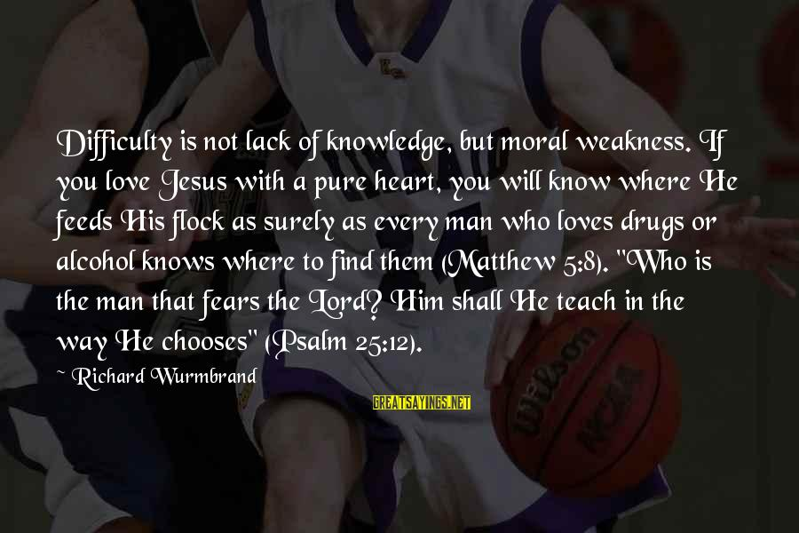 The Lord Knows My Heart Sayings By Richard Wurmbrand: Difficulty is not lack of knowledge, but moral weakness. If you love Jesus with a
