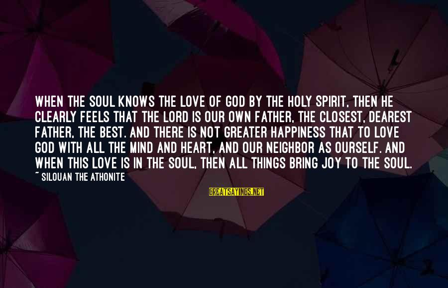 The Lord Knows My Heart Sayings By Silouan The Athonite: When the soul knows the love of God by the Holy Spirit, then he clearly