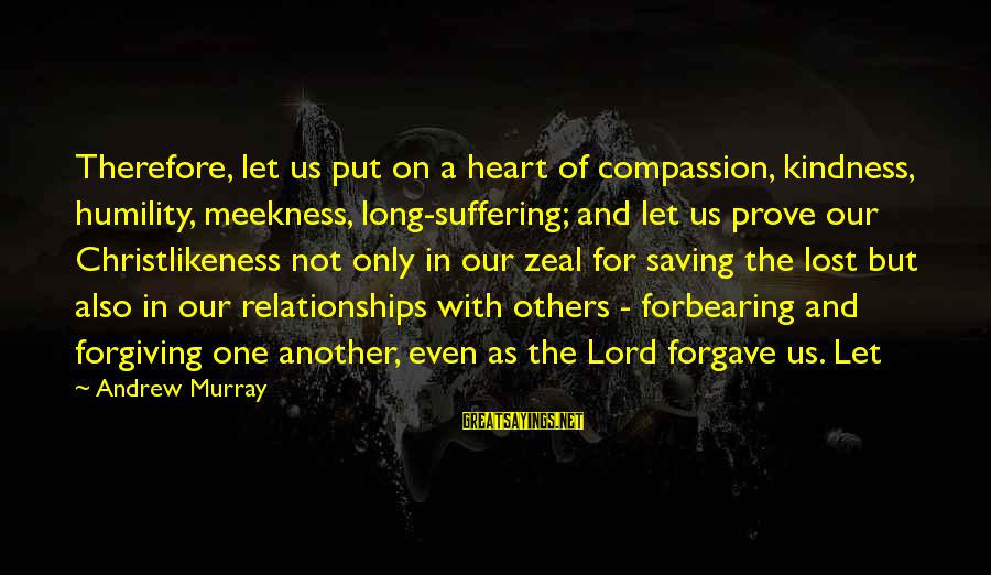 The Lord Sayings By Andrew Murray: Therefore, let us put on a heart of compassion, kindness, humility, meekness, long-suffering; and let