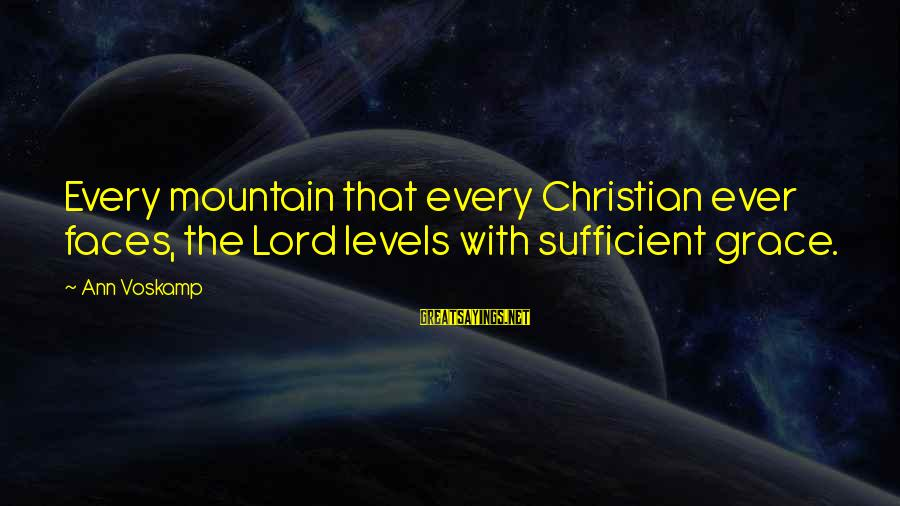 The Lord Sayings By Ann Voskamp: Every mountain that every Christian ever faces, the Lord levels with sufficient grace.