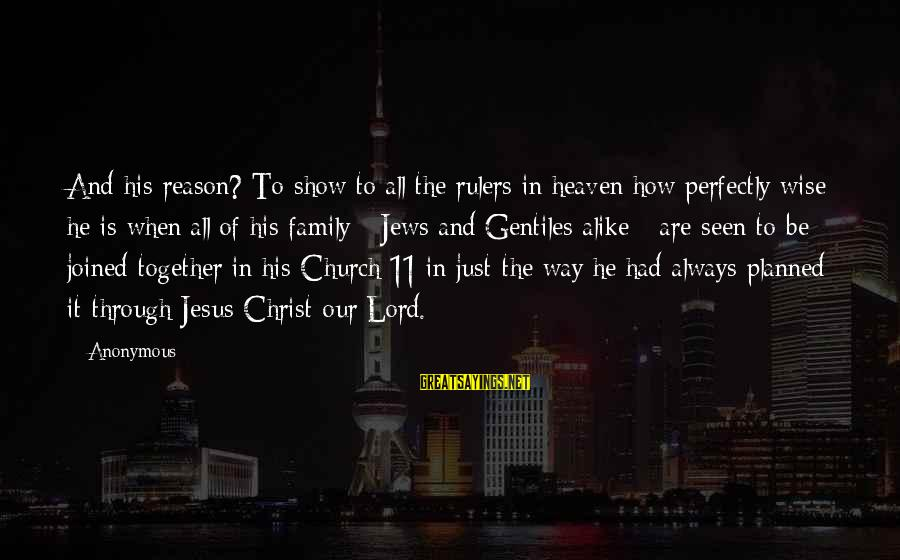 The Lord Sayings By Anonymous: And his reason? To show to all the rulers in heaven how perfectly wise he