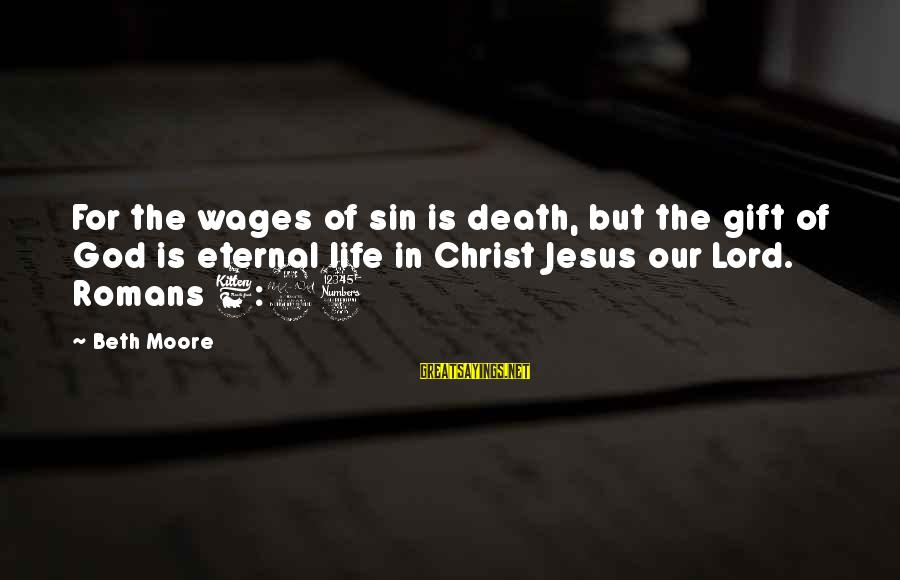 The Lord Sayings By Beth Moore: For the wages of sin is death, but the gift of God is eternal life