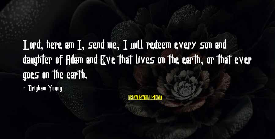 The Lord Sayings By Brigham Young: Lord, here am I, send me, I will redeem every son and daughter of Adam