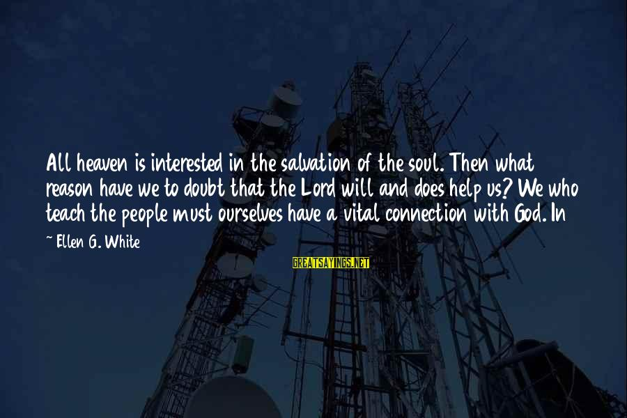 The Lord Sayings By Ellen G. White: All heaven is interested in the salvation of the soul. Then what reason have we