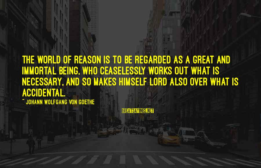 The Lord Sayings By Johann Wolfgang Von Goethe: The world of reason is to be regarded as a great and immortal being, who