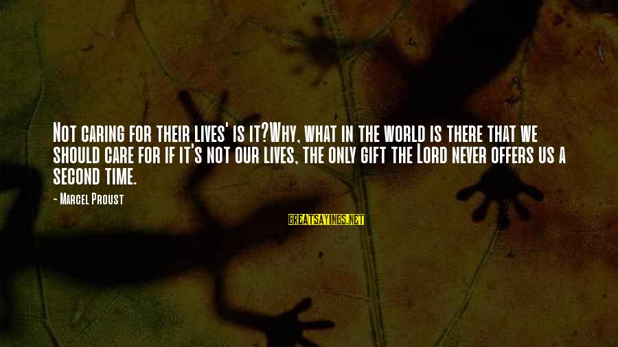 The Lord Sayings By Marcel Proust: Not caring for their lives' is it?Why, what in the world is there that we