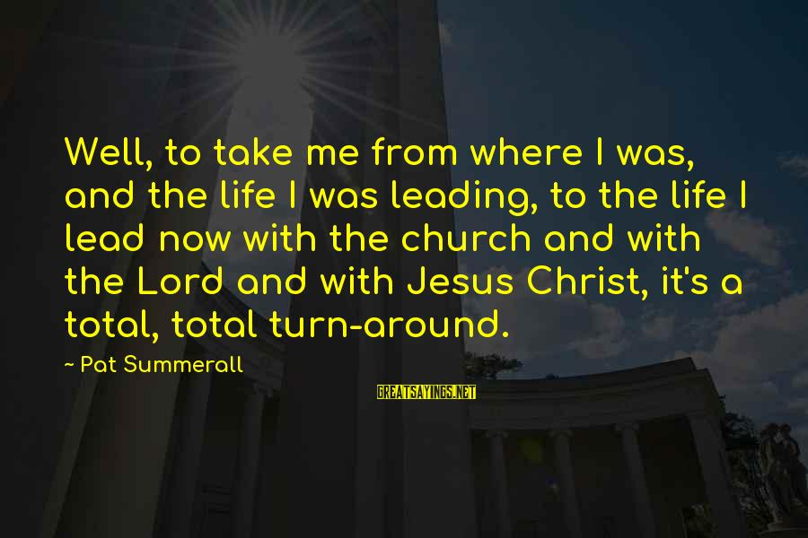The Lord Sayings By Pat Summerall: Well, to take me from where I was, and the life I was leading, to