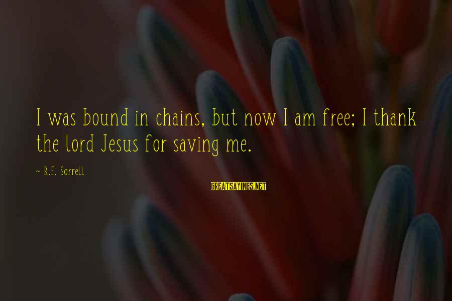 The Lord Sayings By R.F. Sorrell: I was bound in chains, but now I am free; I thank the lord Jesus