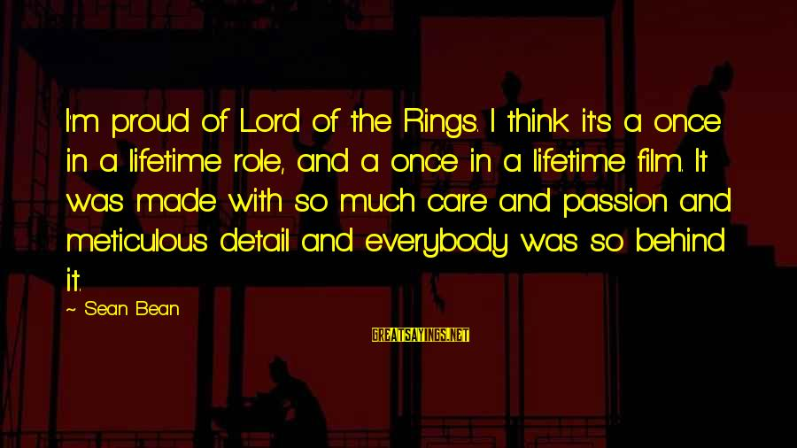 The Lord Sayings By Sean Bean: I'm proud of Lord of the Rings. I think it's a once in a lifetime