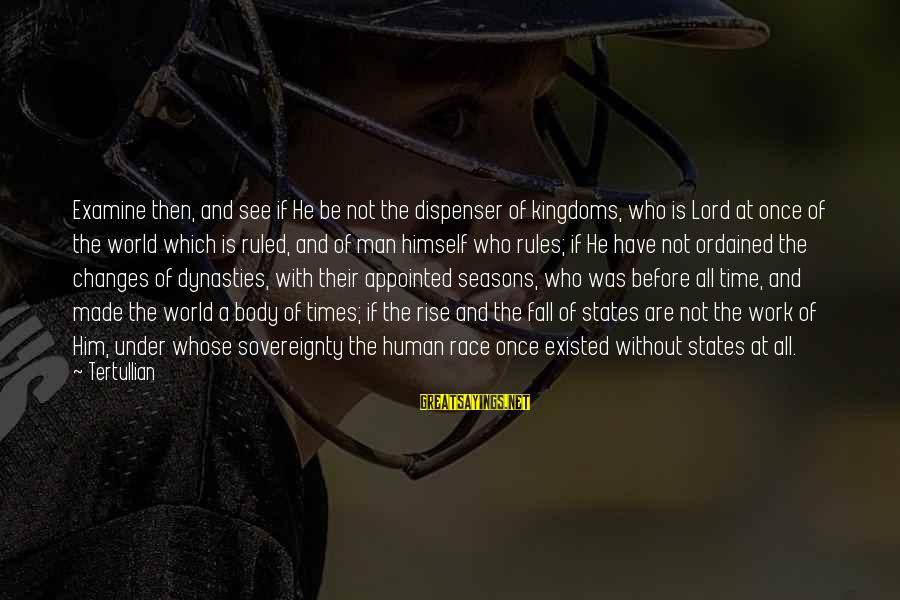 The Lord Sayings By Tertullian: Examine then, and see if He be not the dispenser of kingdoms, who is Lord